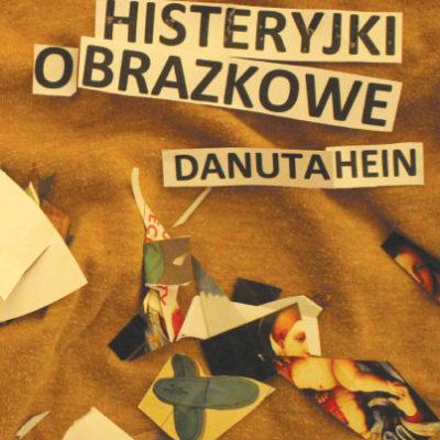 """Wyjście do wewnątrz – recenzja """"Histeryjek Obrazkowych"""" Danuty Hein"""